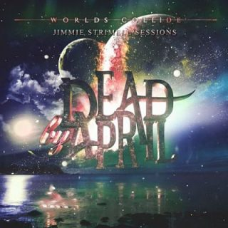 Dead by April - Worlds Collide (Jimmie Strimell Sessions) [EP] (2017) 320 kbps