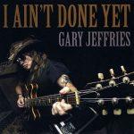 Gary Jeffries – I Ain't Done Yet (2017) 320 kbps