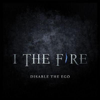 I The Fire - Disable The Ego (2017) 320 kbps