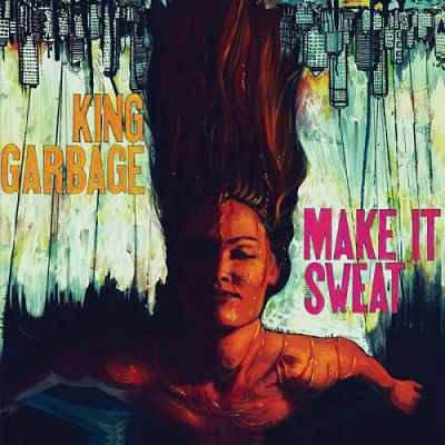 King Garbage - Make It Sweat (2017) 320 kbps
