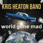 Kris Heaton Band – World Gone Mad (2017) 320 kbps