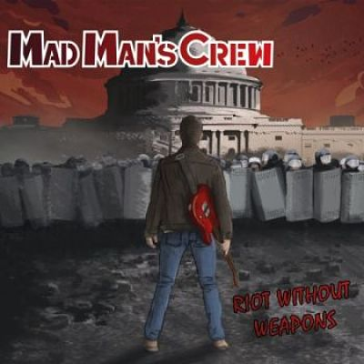 Mad Man's Crew - Riot Without Weapons (2017) 320 kbps