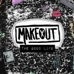 Makeout – The Good Life (2017) 320 kbps