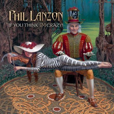 Phil Lanzon (Uriah Heep) - If You Think I'm Crazy! (2017) 320 kbps