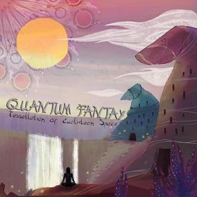 Quantum Fantay - Tessellation Of Euclidean Space (2017)
