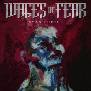 Ryan Loftus - Wages Of Fear (2017) 320 kbps