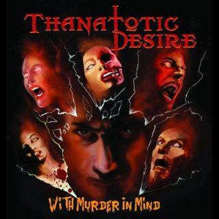 Thanatotic Desire - With Murder In Mind (2017) 320 kbps