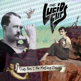 The Lucid Furs - This Ain't No Mating Dance (2017) 320 kbps
