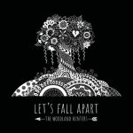 The Woodland Hunters – Let's Fall Apart (2017) 320 kbps