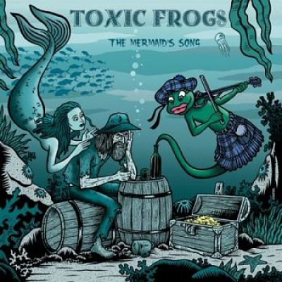 Toxic Frogs - The Mermaid's Song (2017) 320 kbps