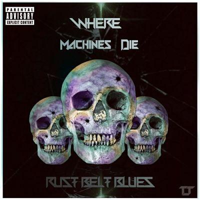 Where Machines Die - Rust Belt Blues (2017) 320 kbps