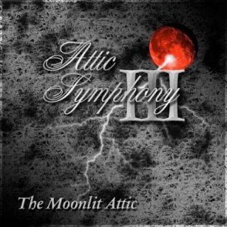Attic Symphony - Attic Symphony III: The Moonlit Attic (2011) [The Bloodmoon Remaster] (2017)
