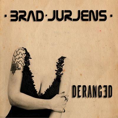 Brad Jurjens - Deranged (2017) 320 kbps
