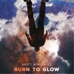 Brett Benowitz - Burn To Glow (2017) 320 kbps