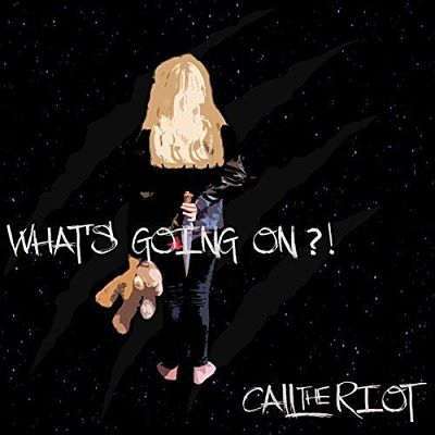 Call The Riot - What's Going On (2017) 320 kbps
