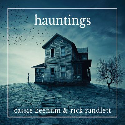 Cassie Keenum & Rick Randlett - Hauntings (2017) 320 kbps
