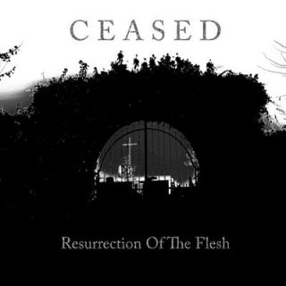Ceased - Resurrection Of The Flesh (2017) 320 kbps
