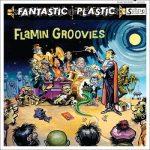 Flamin' Groovies - Fantastic Plastic (2017) 320 kbps