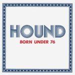 Hound – Born Under 76 (2017) 320 kbps