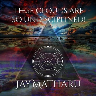 Jay Matharu - These Clouds Are So Undisciplined! (2017) 320 kbps