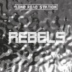 Lone Road Station – Rebels (2017) 320 kbps