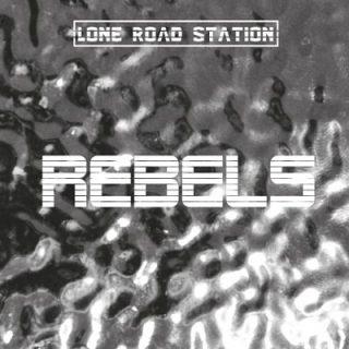 Lone Road Station - Rebels (2017) 320 kbps