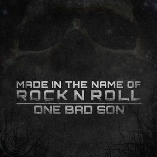 One Bad Son - Made In The Name Of Rock N Roll (2017) 320 kbps