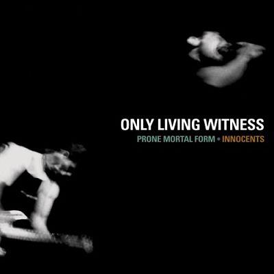 Only Living Witness - Prone Mortal Form & Innocents (2006) 320 kbps