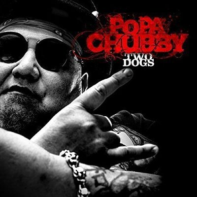 Popa Chubby - Two Dogs (2017) 320 kbps