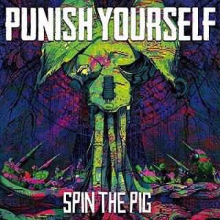 Punish Yourself - Spin the Pig (2017) 320 kbps