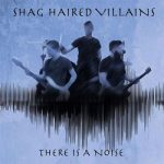Shag Haired Villains - There Is A Noise (2017) 320 kbps