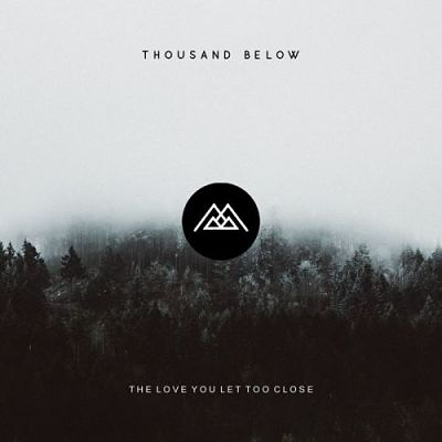 Thousand Below - The Love You Let Too Close (2017) 320 kbps