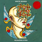 White Manna – Bleeding Eyes (2017) 320 kbps