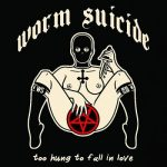Worm Suicide - Too Hung to Fall in Love (2017) 320 kbps