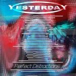 Yesterday – Perfect Distractions (2017) 320 kbps