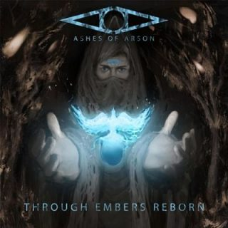 Ashes Of Arson - Through Embers Reborn (2017) 320 kbps