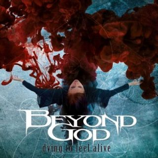 Beyond God - Dying to Feel Alive (2017) 320 kbps