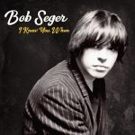 Bob Seger & The Silver Bullet Band – I Knew You When [Deluxe Edition] (2017) 320 kbps