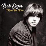 Bob Seger & The Silver Bullet Band - I Knew You When [Deluxe Edition] (2017) 320 kbps