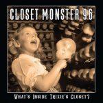 Closet Monster 96 – What's Inside Trixie's Closet? (2017) 320 kbps