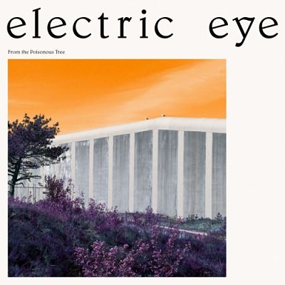 Electric Eye - From the Poisonous Tree (2017) 320 kbps