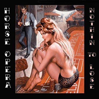 Horse Opera - Nothin' to Lose (2017) 320 kbps