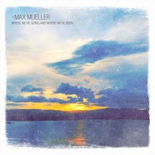 Max Mueller - Where We're Going And Where We've Been (2017) 320 kbps