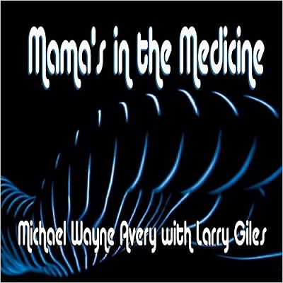 Michael Wayne Avery - Mama's In The Medicine (2017) 320 kbps