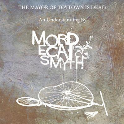 Mordecai Smyth - The Mayor of Toytown Is Dead (2017) 320 kbps