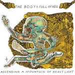 The Body & Full Of Hell – Ascending A Mountain Of Heavy Light (2017) 320 kbps
