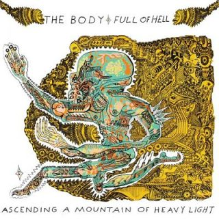 The Body & Full Of Hell - Ascending A Mountain Of Heavy Light (2017) 320 kbps