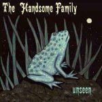The Handsome Family – Unseen + Bonus CD (2016) 320 kbps
