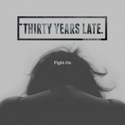 Thirty Years Late - Fight On (2017) 320 kbps