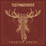 Toothgrinder – Phantom Amour (2017) 320 kbps